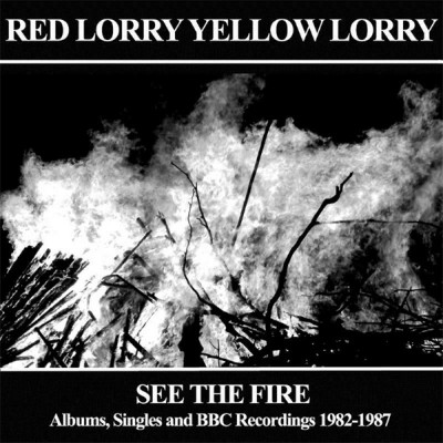 RED LORRY YELLOW LORRY - SEE THE FIRE: ALBUMS, SINGLES AND BBC RECORDINGS 1982 -1987 3CD BOX