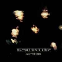 IN LETTER FORM – FRACTURE.REPAIR.REPEAT. CD