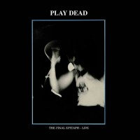 PLAY DEAD - THE FINAL EPITAPH [LIMITED] LP