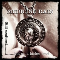 MEDICINE RAIN - STILL CONFUSED...BUT ON A HIGHER LEVEL CD