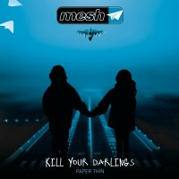 MESH - KILL YOUR DARLINGS MCD DEPENDENT