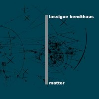 LASSIGUE BENDTHAUS – MATTER [LIMITED] DIGI2CD