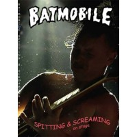 BATMOBILE - SPITTING & SCREAMING ON STAGE DVD