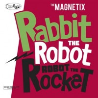 THE MAGNETIX - RABBIT THE ROBOT CD