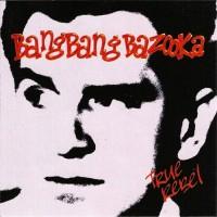 BANG BANG BAZOOKA - TRUE REBEL CD