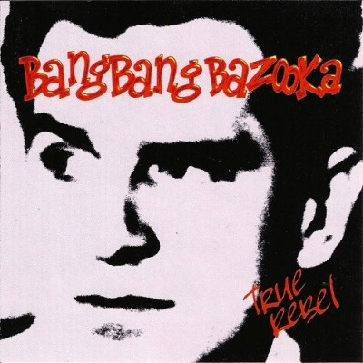 BANG BANG BAZOOKA - TRUE REBEL CD
