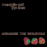 MENTALLO & THE FIXER - ARRANGE THE MOLECULE CD