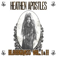 HEATHEN APOSTLES - BLOODGRASS VOL. I & II LP