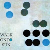 WALK ONTO SUN - WALK ONTO SUN DIGICD