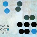 WALK ONTO SUN - WALK ONTO SUN DIGICD