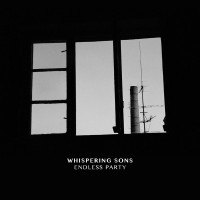 WHISPERING SONS - ENDLESS PARTY MLP
