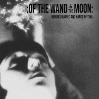 OF THE WAND AND THE MOON - BRIDGES BURNED AND HAND OF TIME DIGICD
