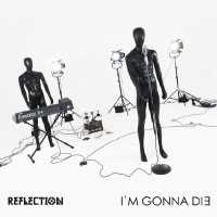 REFLECTION - I´M GONNA DIE [LIMITED] CD