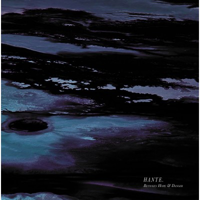 HANTE - BETWEEN HOPE AND DANGER [BLUE ICE/BLACK SPLATTERS LP