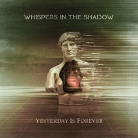 WHISPERS IN THE SHADOW - YESTERDAY IS FOREVER CD