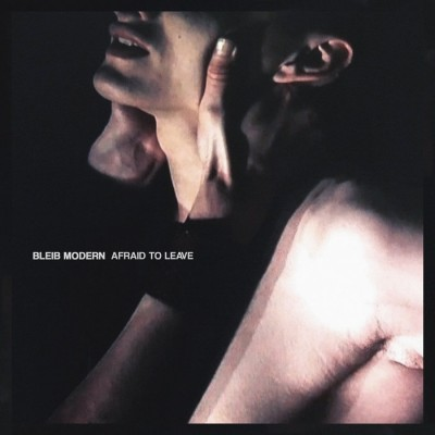 BLEIB MODERN - AFRAID TO LEAVE DIGICD icy cold records