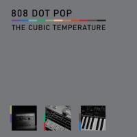 808 DOT POP – THE CUBIC TEMPERATURE CD
