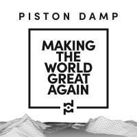PISTON DAMP - MAKING THE WORLD GREAT AGAIN CD