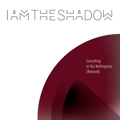 IAMTHESHADOW -EVERYTHING IN THIS NOTHINGNESS (REMIXED) [LIMITED] DIGICD